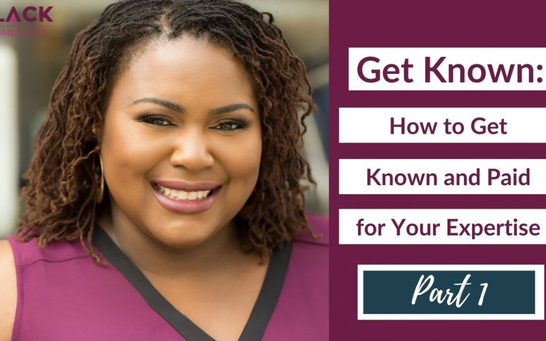 Black Woman CEO: Get Known: How to Get Known and Paid for Your Expertise | Part 1