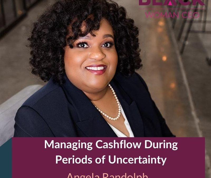 Managing Cashflow During Periods of Uncertainty with Angela Randolph, CPA, MBA