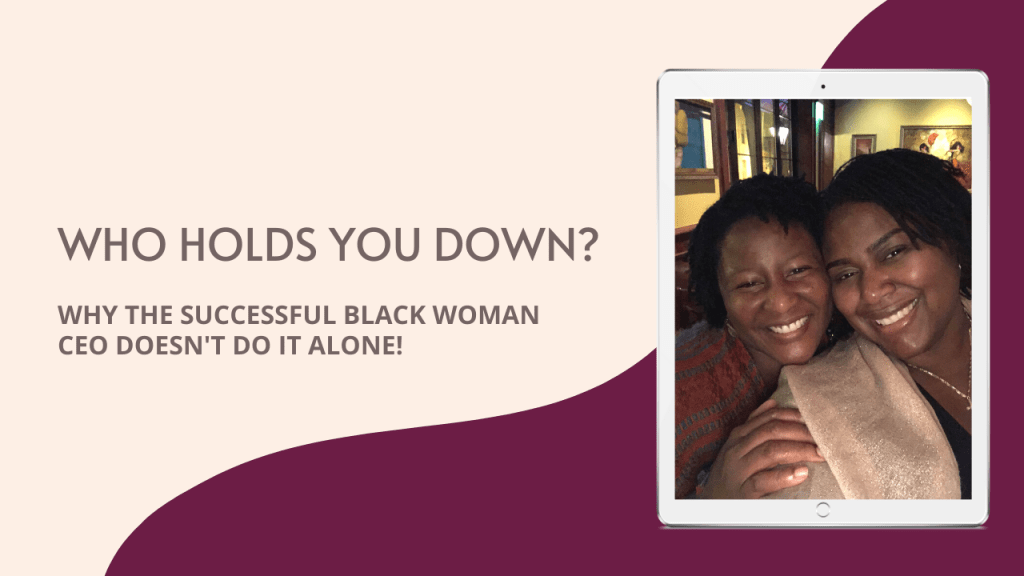 {BLACK WOMAN CEO} Who Holds You Down?