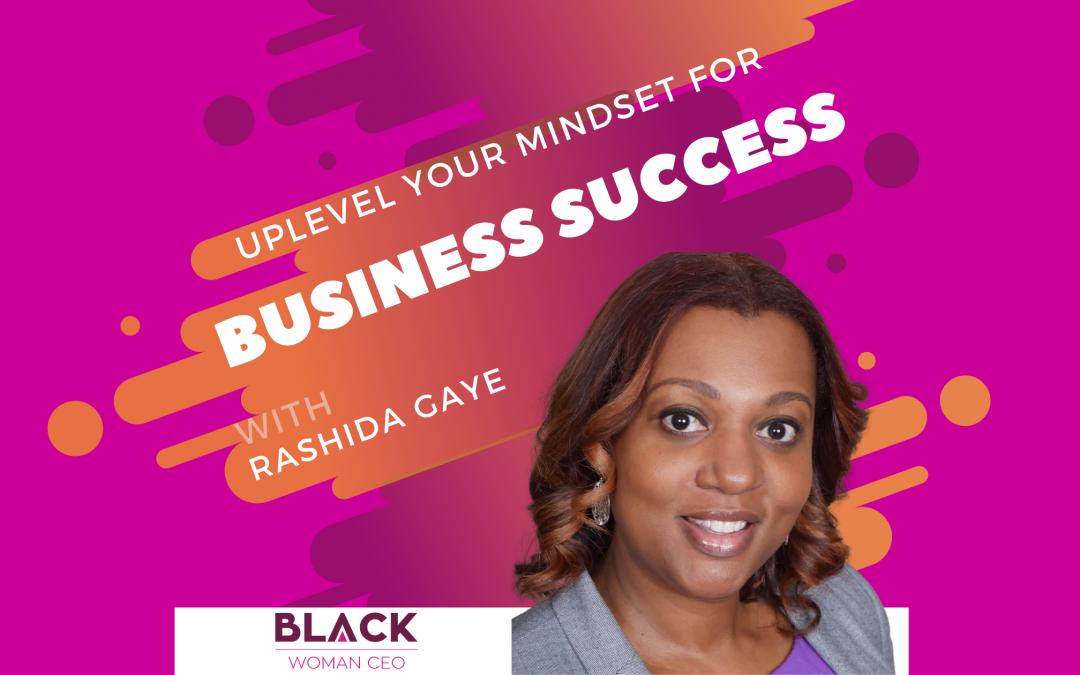 Uplevel Your Mindset For Business Success with Rashida Gaye