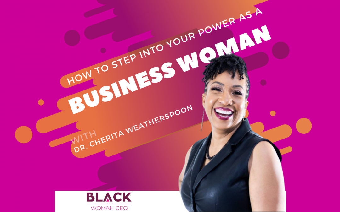 How to Step into Your Power as A Business Woman with Dr. Cherita Weatherspoon