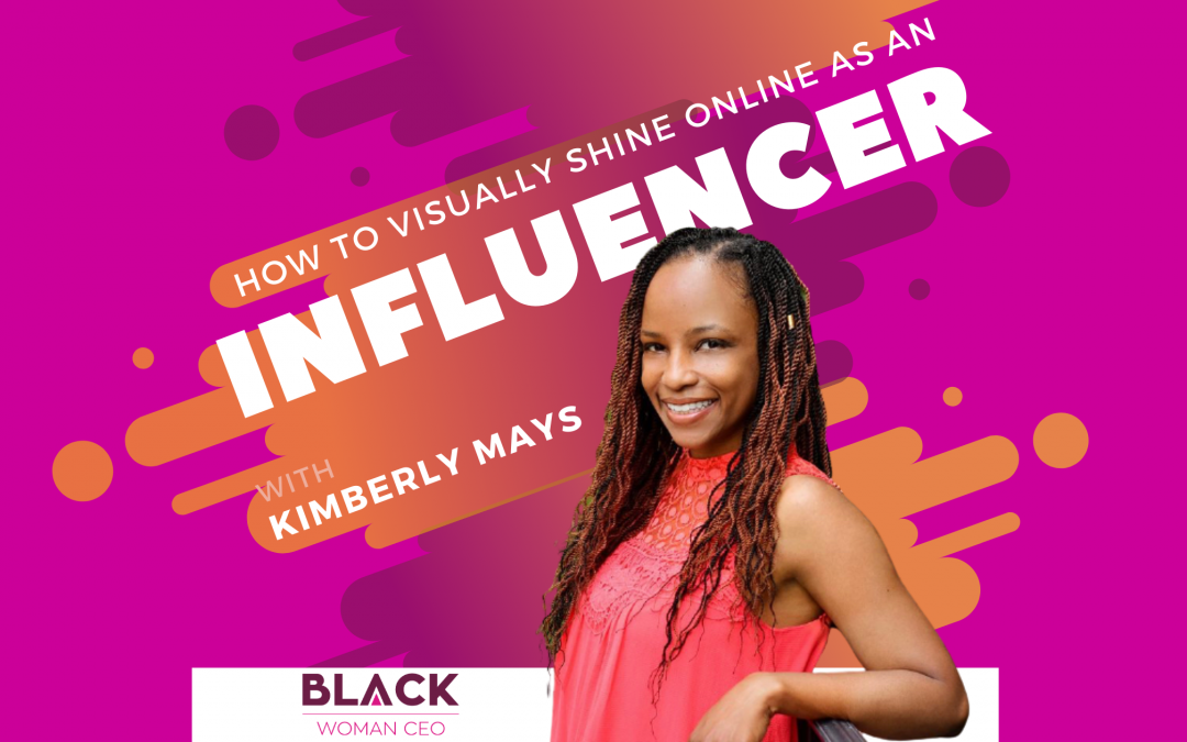 How To Visually Shine Online As An Influencer With Kimberly Mays