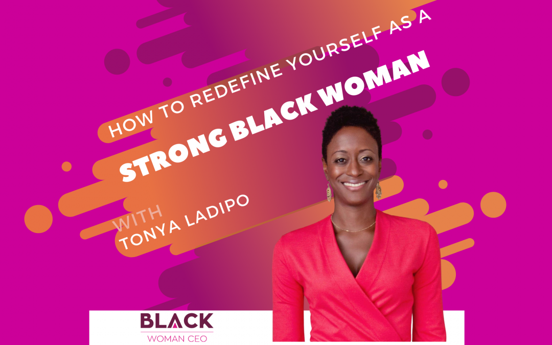 How To Redefine Yourself As A Strong Black Woman With Tonya Ladipo LCSW